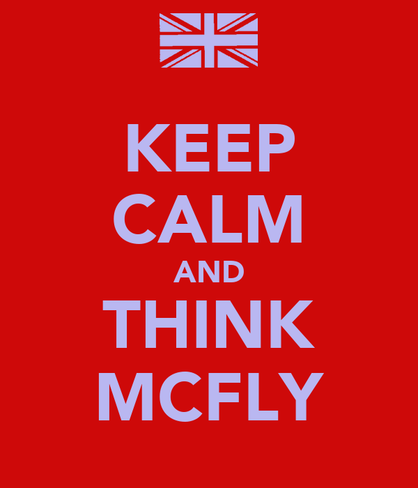 KEEP CALM AND THINK MCFLY