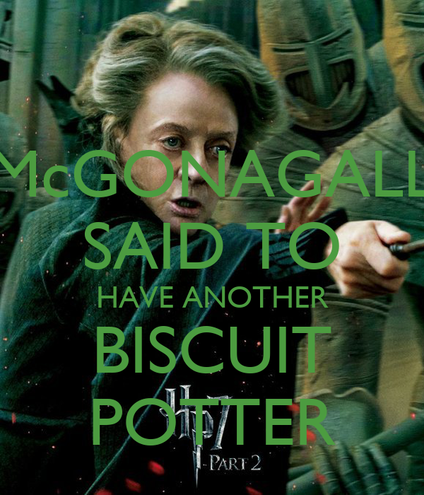 McGONAGALL SAID TO HAVE ANOTHER BISCUIT POTTER
