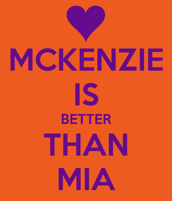 MCKENZIE IS BETTER THAN MIA