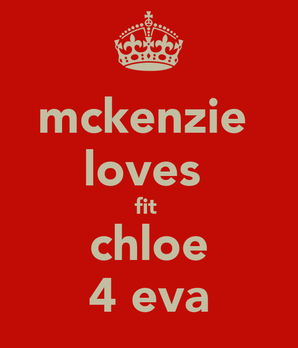 mckenzie  loves  fit  chloe 4 eva