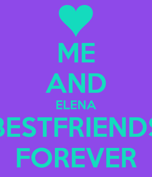 ME AND ELENA BESTFRIENDS FOREVER