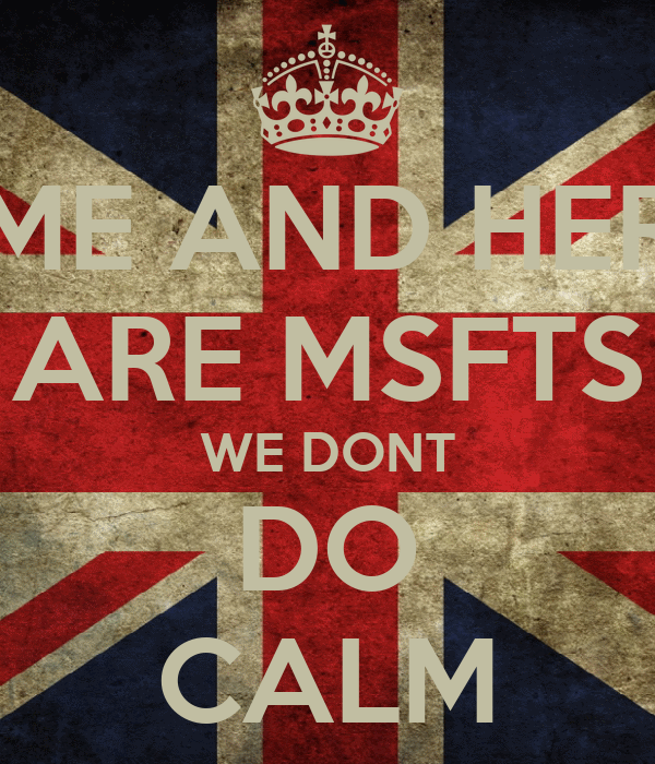 ME AND HER ARE MSFTS WE DONT DO CALM