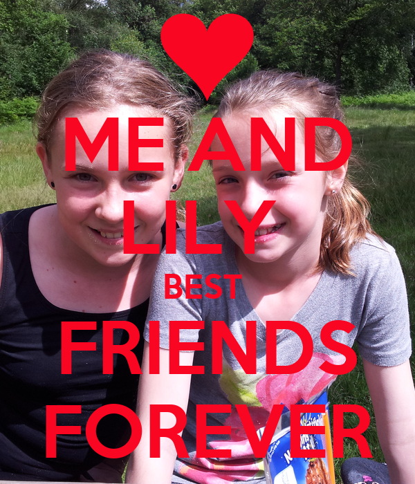 ME AND LILY  BEST  FRIENDS FOREVER