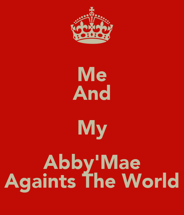 Me And My Abby'Mae Againts The World