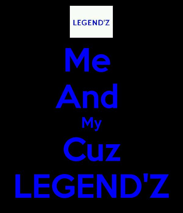 Me  And  My Cuz LEGEND'Z
