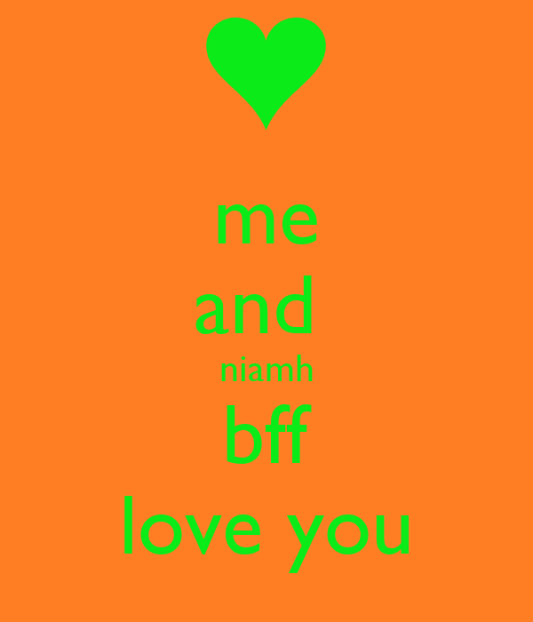 me and  niamh bff love you