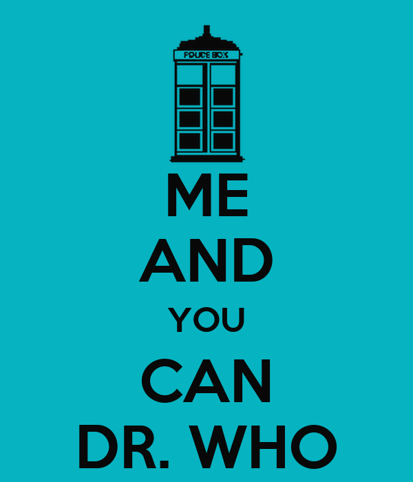 ME AND YOU CAN DR. WHO