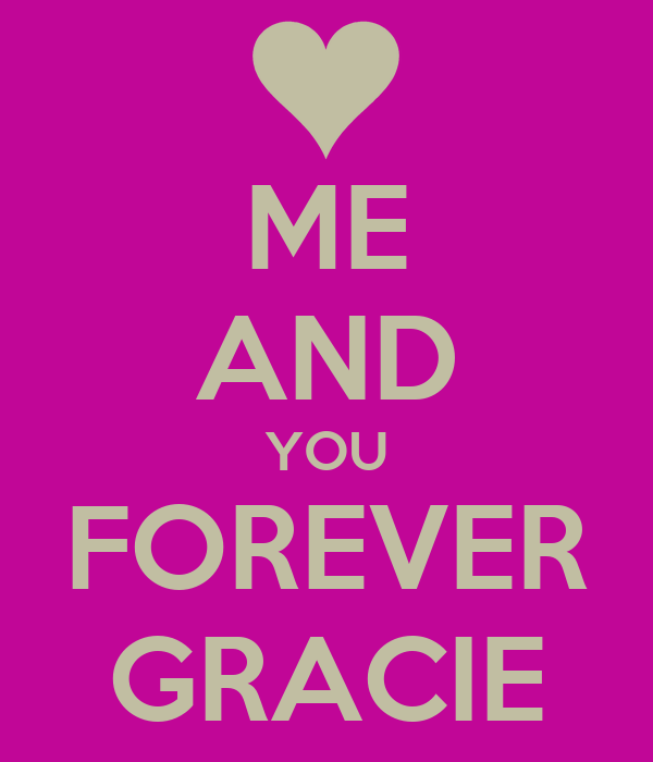 ME AND YOU FOREVER GRACIE