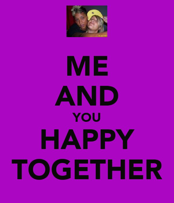ME AND YOU HAPPY TOGETHER