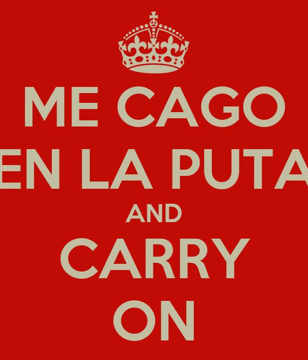ME CAGO EN LA PUTA AND CARRY ON