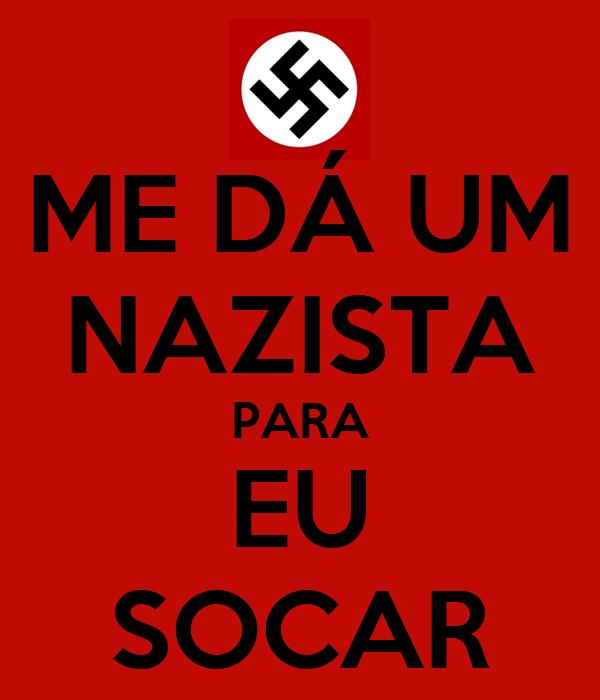 ME DÁ UM NAZISTA PARA EU SOCAR