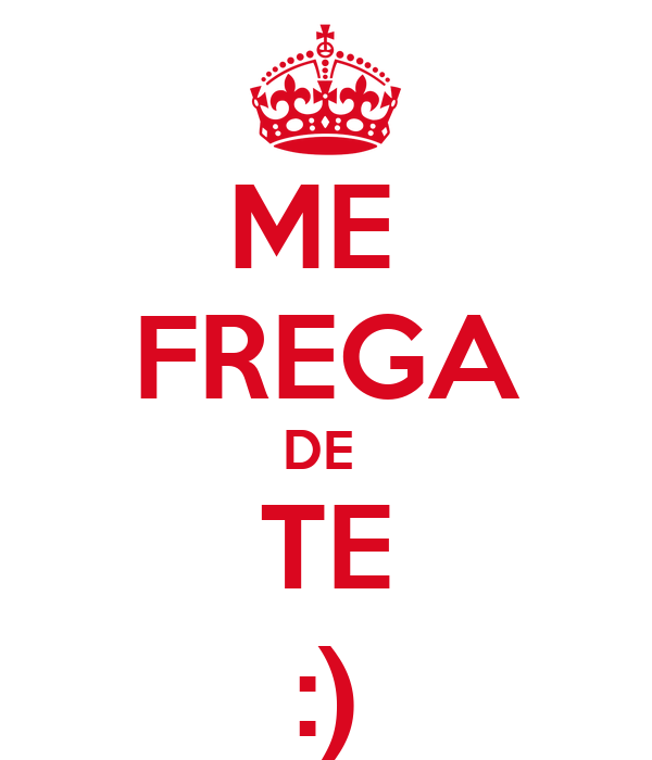 ME  FREGA DE  TE :)