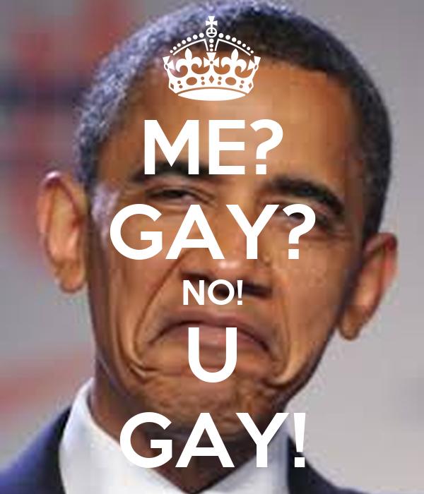 ME? GAY? NO! U GAY!