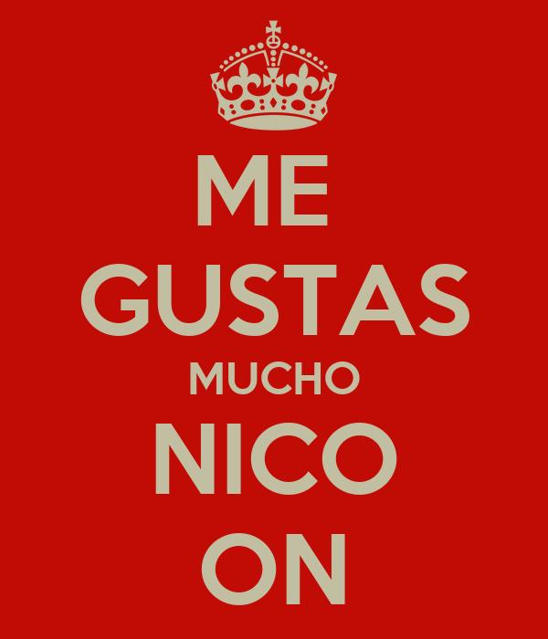 ME GUSTAS MUCHO NICO ON Poster   Veronica   Keep Calm-o-Matic