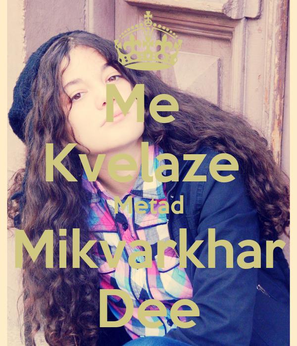 Me  Kvelaze  Metad Mikvarkhar Dee