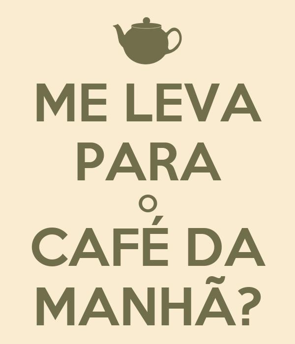 ME LEVA PARA O CAFÉ DA MANHÃ?