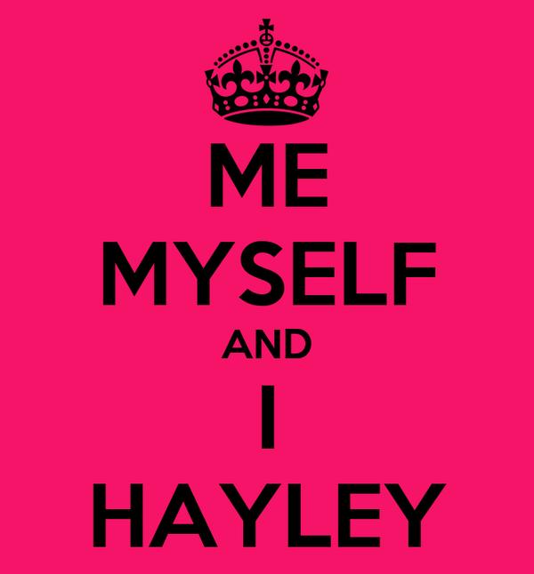 ME MYSELF AND I HAYLEY