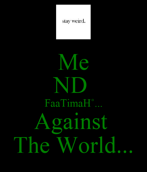 Me ND  FaaTimaH˚... Against  The World...