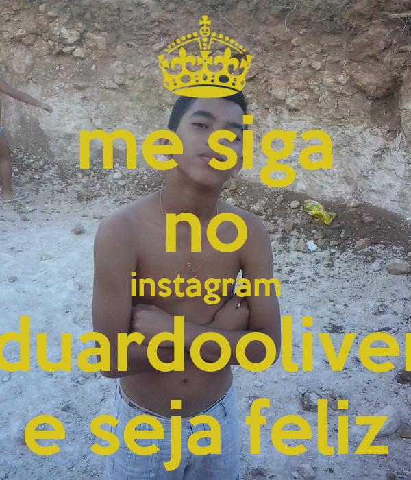 me siga no instagram Eduardooliverr e seja feliz