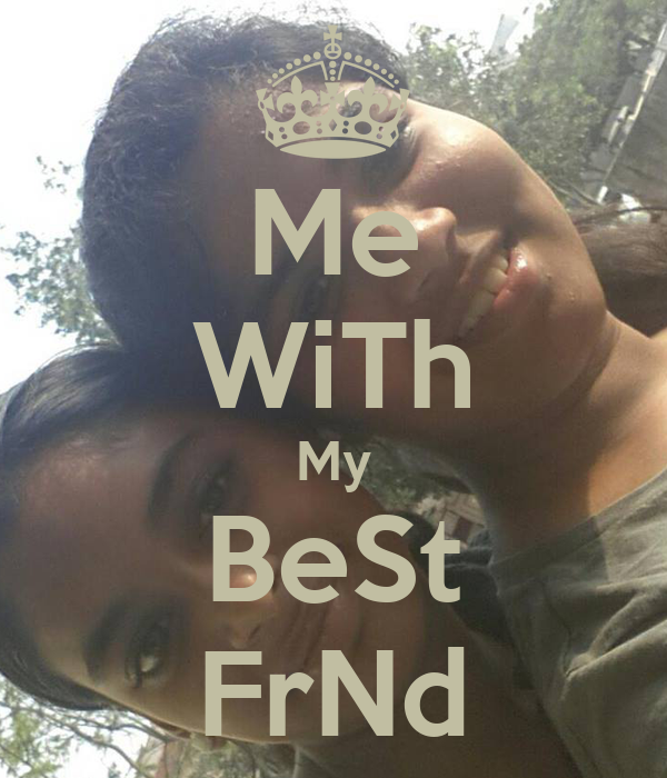 Me WiTh My BeSt FrNd
