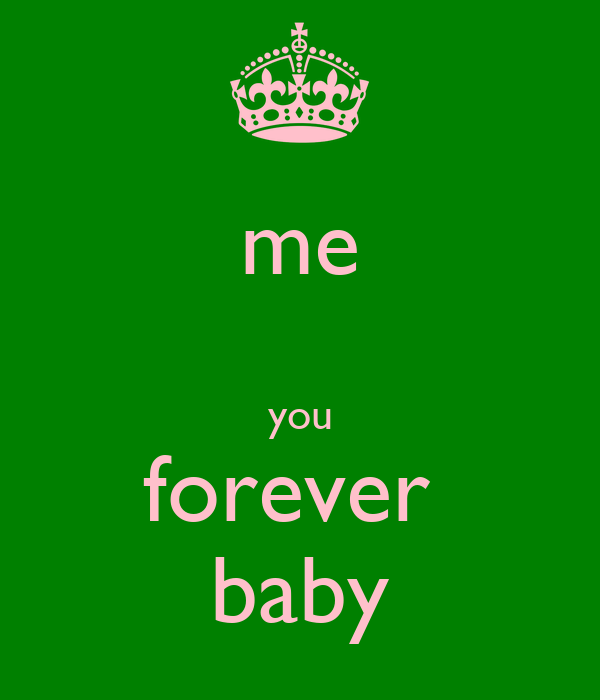 me   you forever  baby