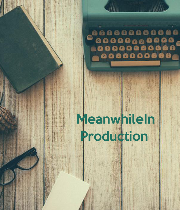 MeanwhileIn  Production