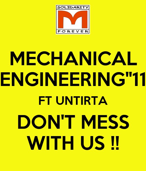 """MECHANICAL ENGINEERING""""11 FT UNTIRTA DON'T MESS WITH US !!"""