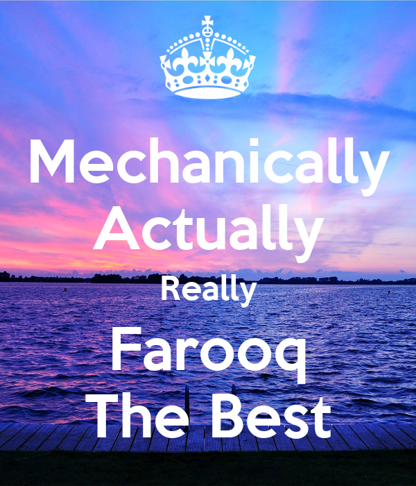 Mechanically Actually Really Farooq The Best