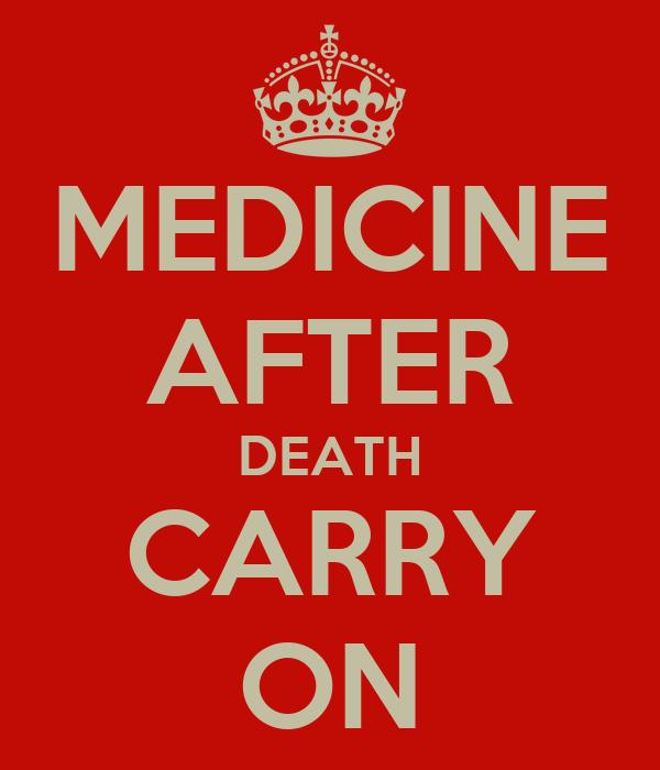 MEDICINE AFTER DEATH CARRY ON