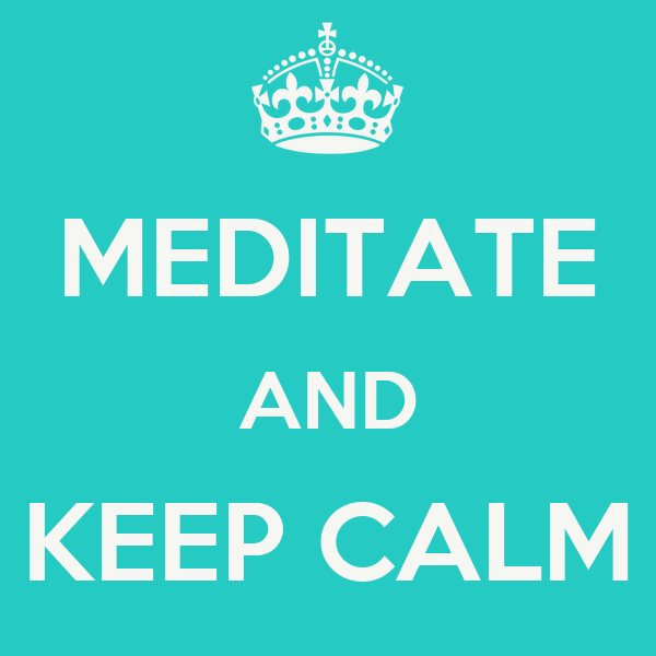 MEDITATE AND KEEP CALM