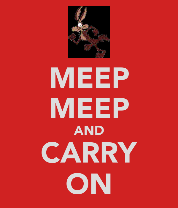 MEEP MEEP AND CARRY ON