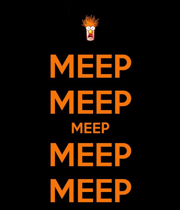 MEEP MEEP MEEP MEEP MEEP