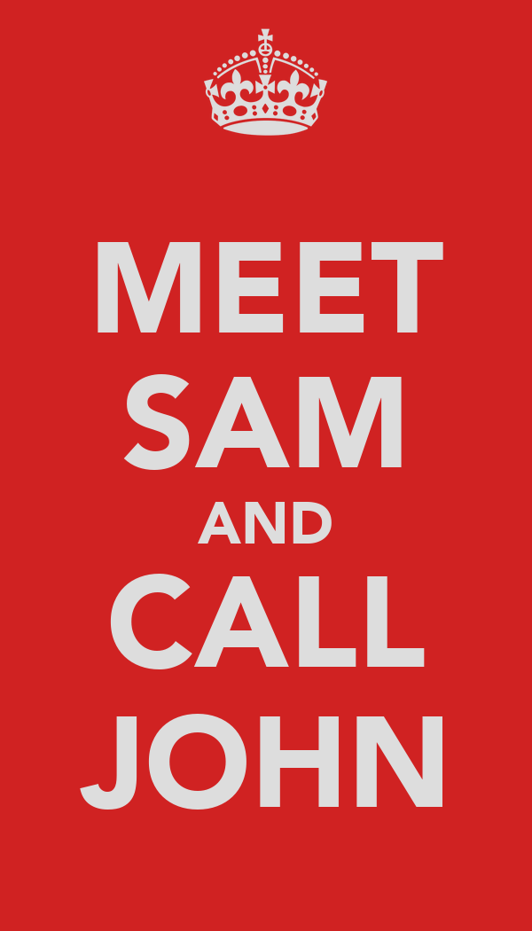MEET SAM AND CALL JOHN