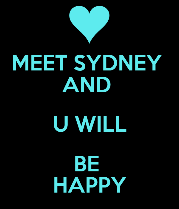 MEET SYDNEY  AND  U WILL BE  HAPPY