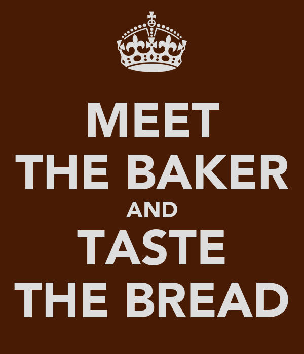 MEET THE BAKER AND TASTE THE BREAD