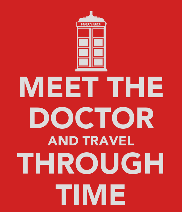 MEET THE DOCTOR AND TRAVEL THROUGH TIME