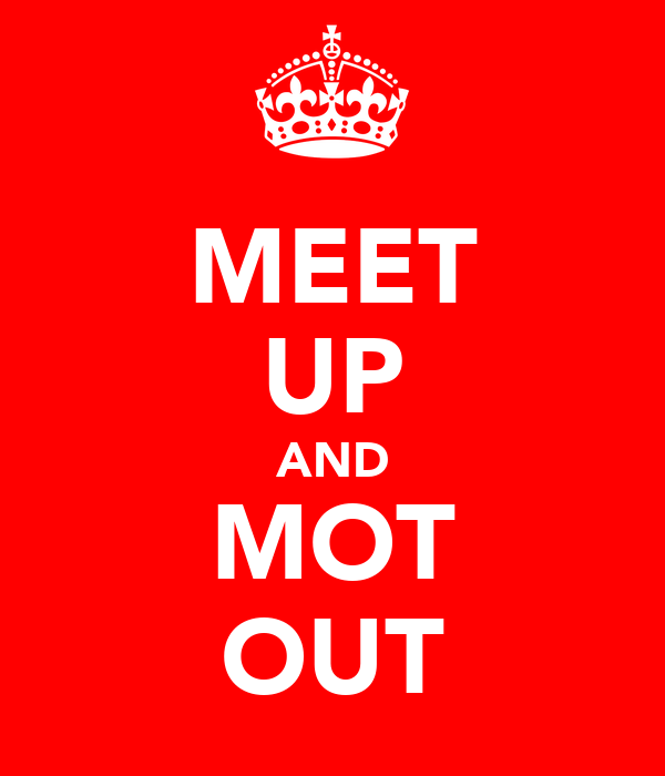 MEET UP AND MOT OUT