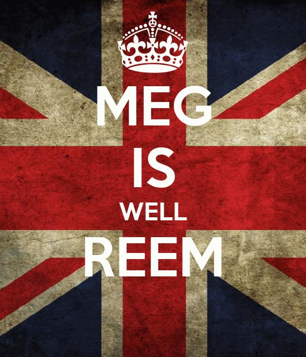 MEG IS WELL REEM