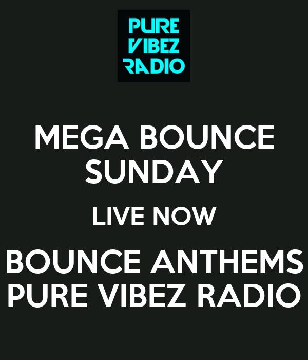 MEGA BOUNCE SUNDAY LIVE NOW BOUNCE ANTHEMS PURE VIBEZ RADIO