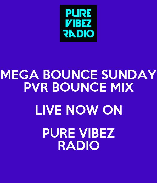 MEGA BOUNCE SUNDAY PVR BOUNCE MIX LIVE NOW ON PURE VIBEZ RADIO