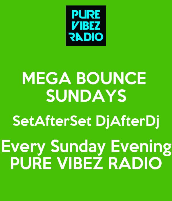 MEGA BOUNCE  SUNDAYS SetAfterSet DjAfterDj Every Sunday Evening PURE VIBEZ RADIO