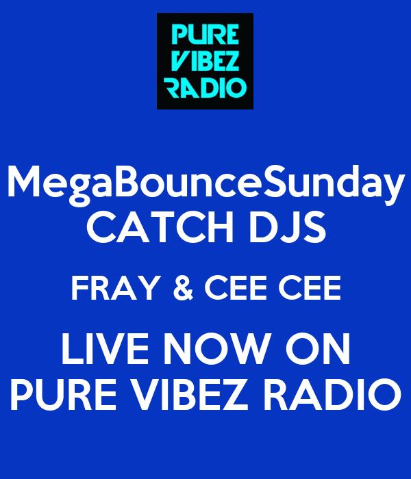 MegaBounceSunday CATCH DJS FRAY & CEE CEE LIVE NOW ON PURE VIBEZ RADIO