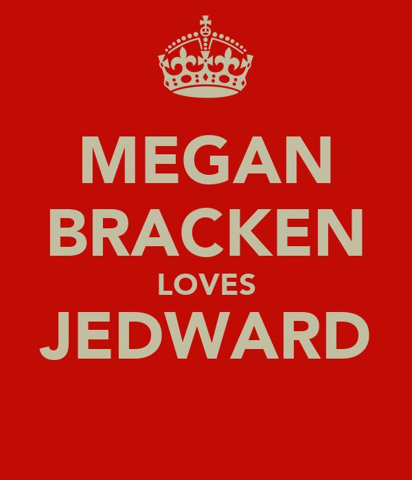 MEGAN BRACKEN LOVES JEDWARD
