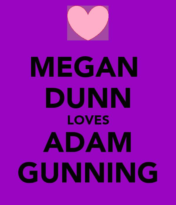 MEGAN  DUNN LOVES ADAM GUNNING