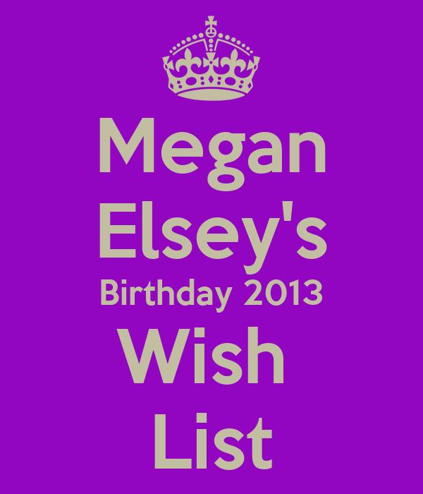 Megan Elsey's Birthday 2013 Wish  List