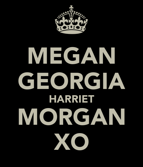 MEGAN GEORGIA HARRIET MORGAN XO