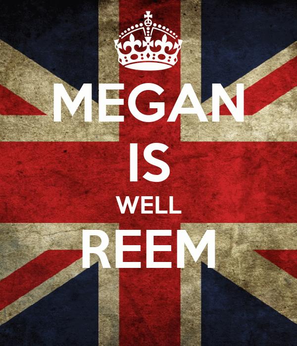 MEGAN IS WELL REEM