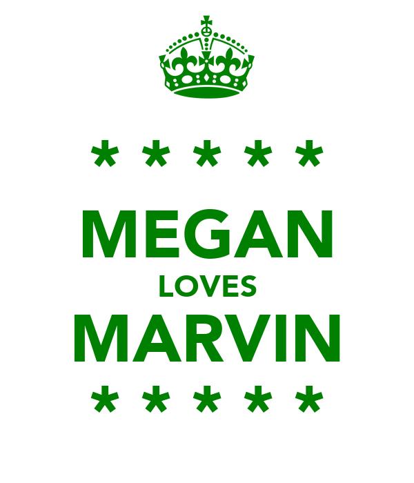 * * * * * MEGAN LOVES MARVIN * * * * *