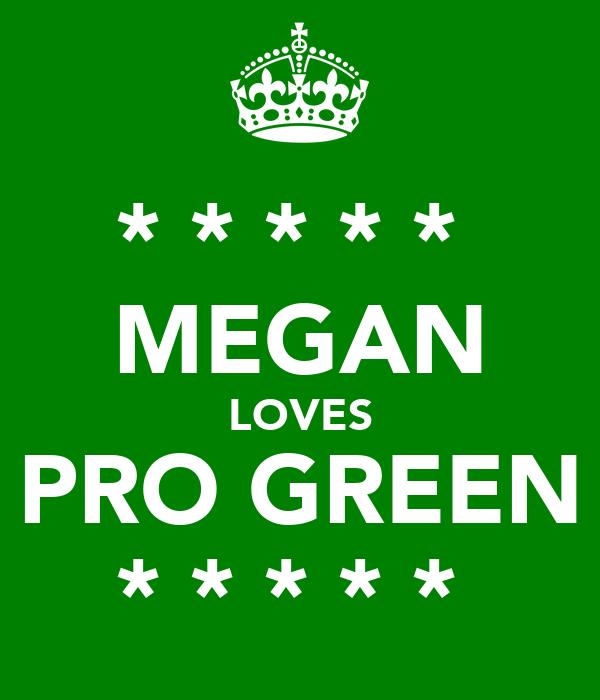 * * * * *  MEGAN LOVES PRO GREEN * * * * *