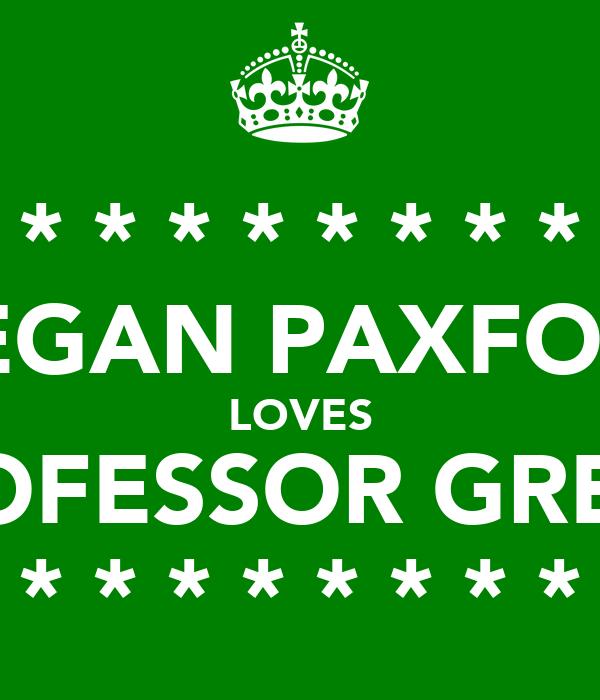 * * * * * * * * * * MEGAN PAXFORD LOVES PROFESSOR GREEN * * * * * * * * * *